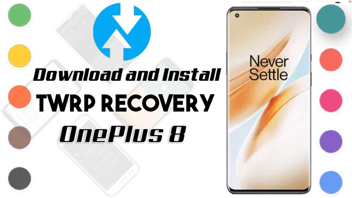 How to Install TWRP Recovery and Root OnePlus 8   Guide