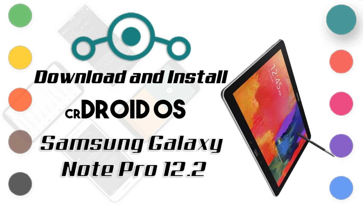 How to Download and Install crDroid OS 6 on Samsung Galaxy Note Pro 12.2 [Android 10]
