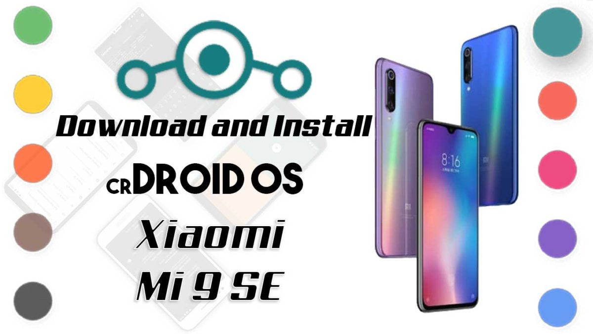 How to Download and Install crDroid OS 6 on Xiaomi Mi 9 SE [Android 10]