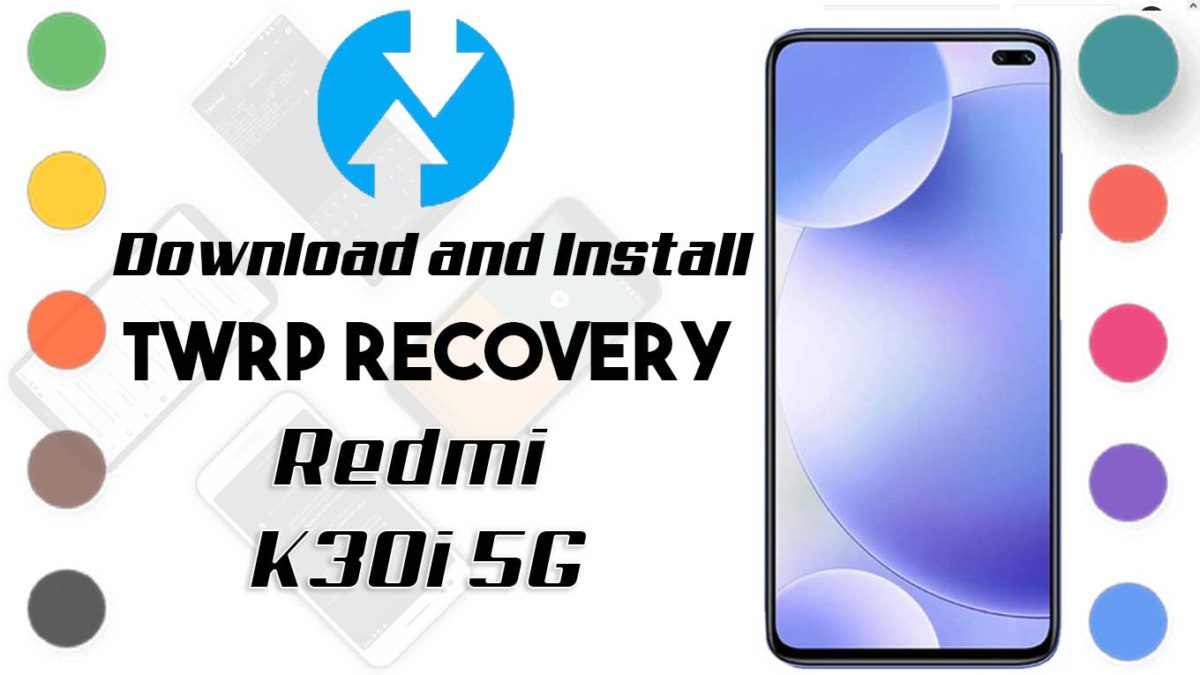 How to Install TWRP Recovery and Root Redmi K30i 5G   Guide