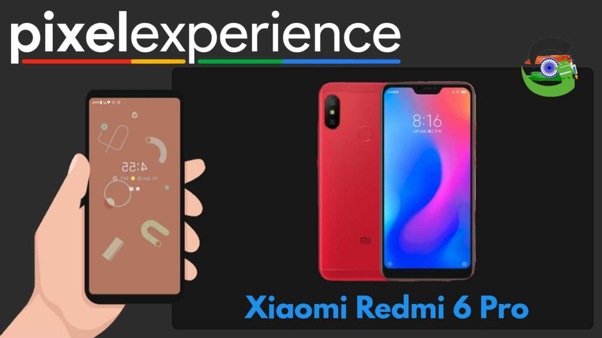 How to Download and Install Pixel Experience ROM on Xiaomi Redmi 6 Pro   Android 10