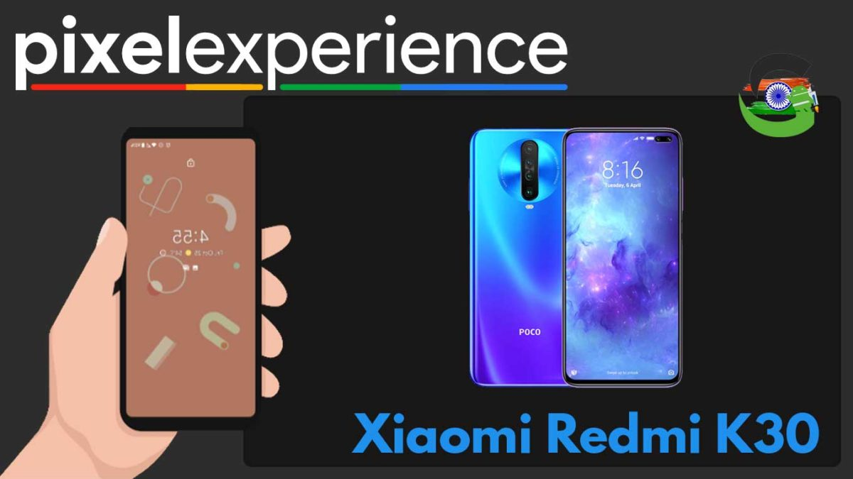 How to Download and Install Pixel Experience ROM on Xiaomi Redmi K30 | Android 10