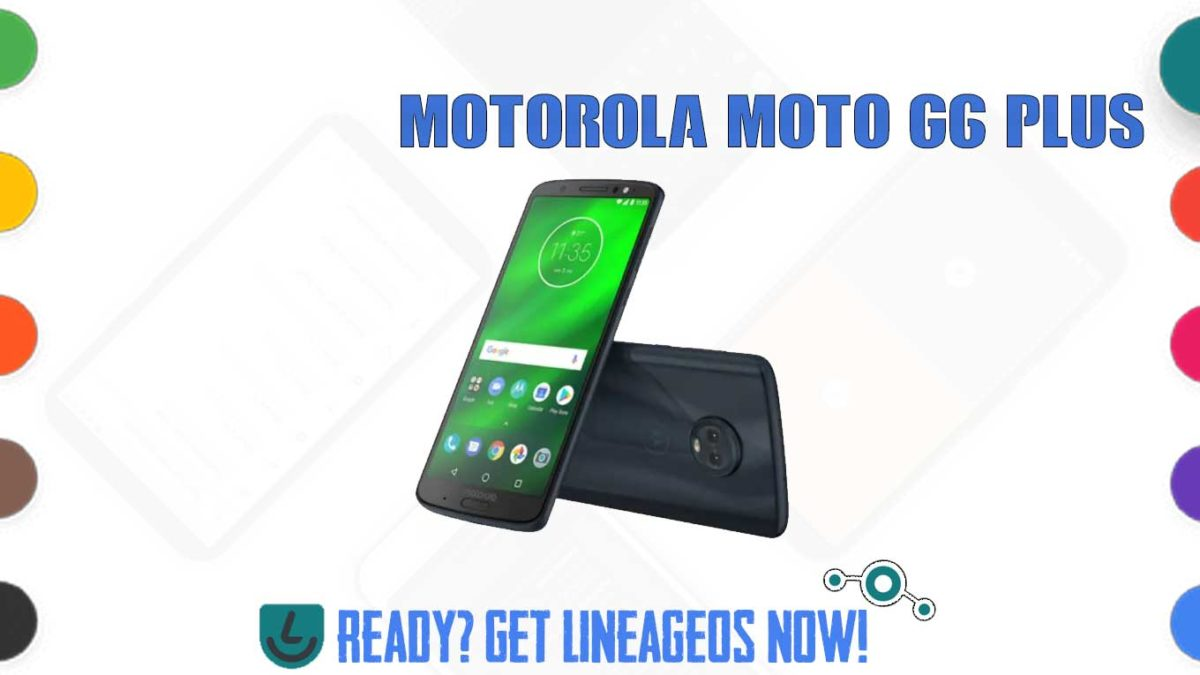How to Download and Install Lineage OS 17.1 for Motorola Moto G6 Plus (evert) (surnia) [Android 10]