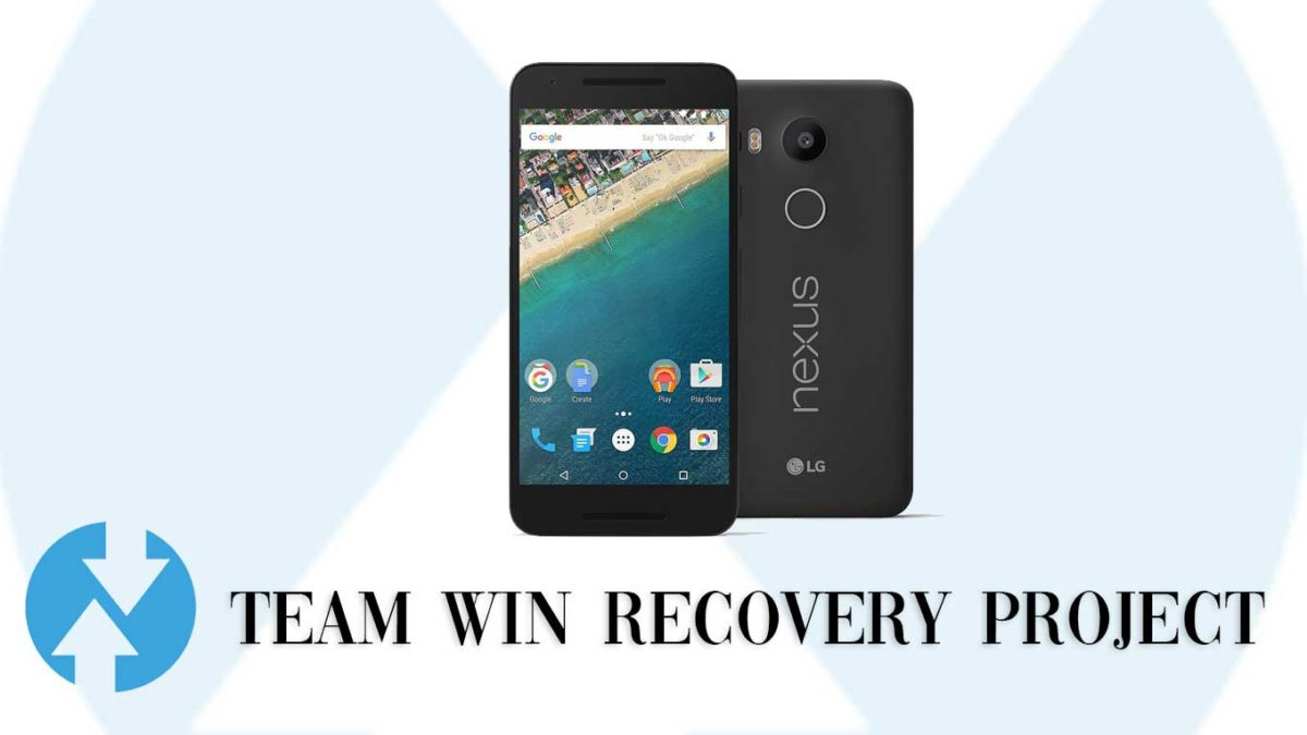 How to Install TWRP Recovery and Root LG Nexus 5X | Guide