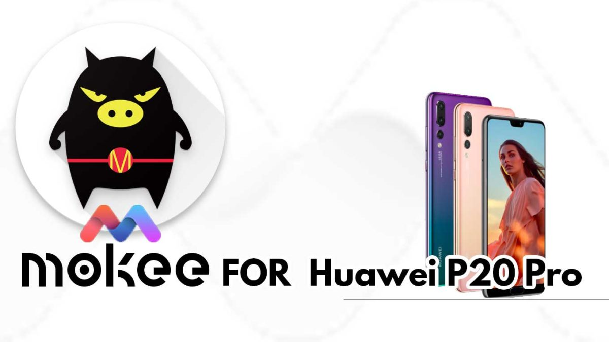 How to Download and Install MoKee OS Android 10 on Huawei P20 Pro