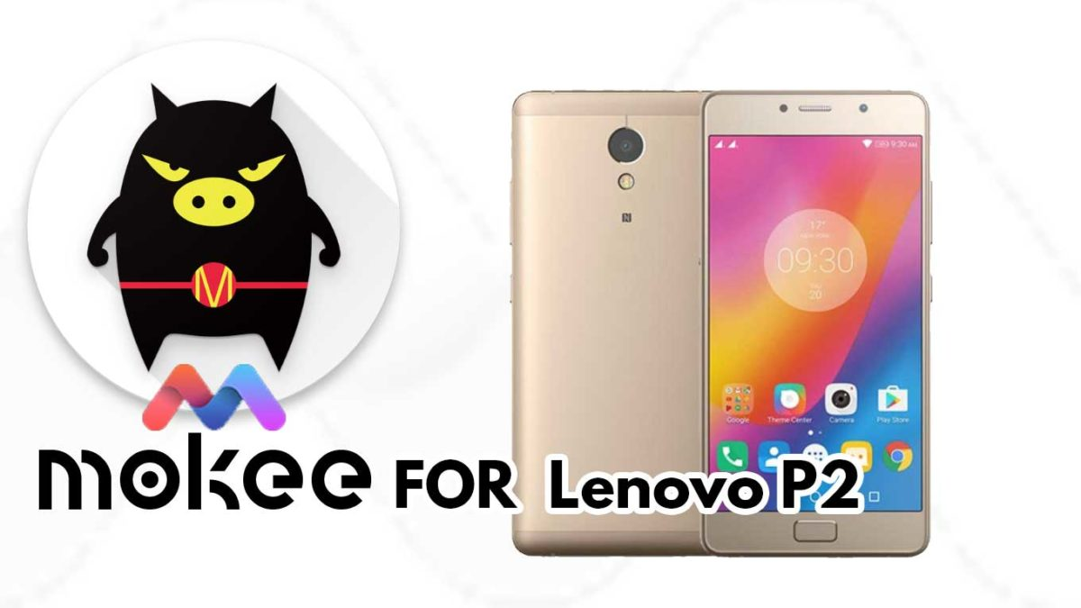 How to Download and Install MoKee OS Android 10 on Lenovo P2 (P2a42 Intl)