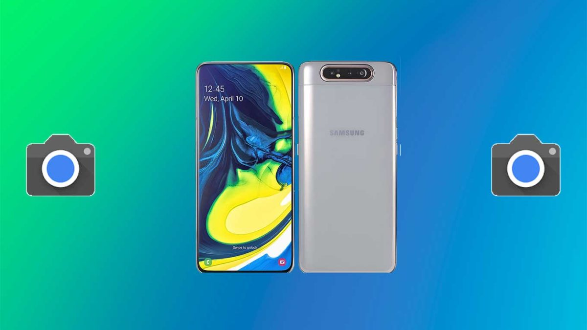 How do I install Google camera on Galaxy A80 [GCam APK]- Google Camera port for Galaxy A80 without root